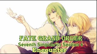 Fate grand order 7th Singularity Section 6  Encounter